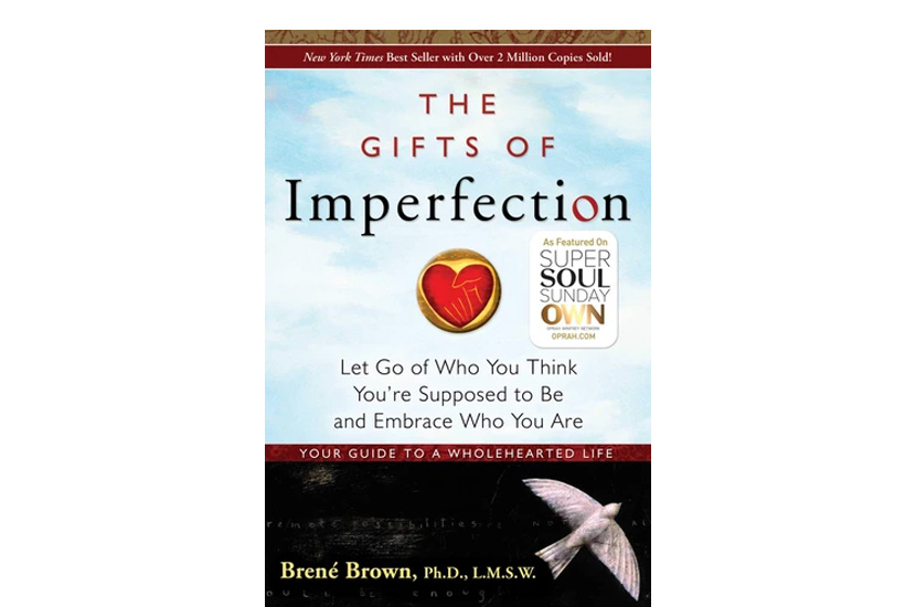 The Gifts of Imperfection: Let Go of Who You Think You're Supposed to Be and Embrace Who You Are (Brene Brown)