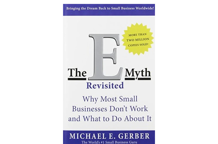 The E-Myth Revisited: Why Most Small Businesses Don't Work and What to Do About It (Michael Gerber)