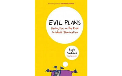 Evil Plans: Having Fun on the Road to World Domination (Hugh MacLeod)