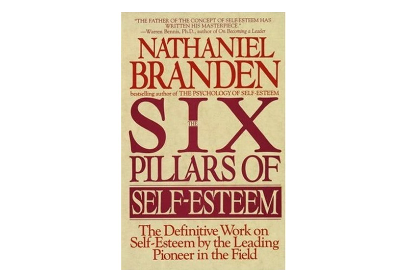 The Six Pillars of Self Esteem (Nathaniel Branden)