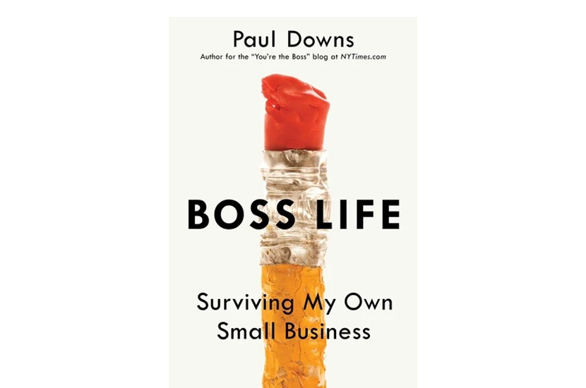 Boss Life: Surviving My Own Small Business (Paul Downs)