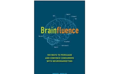 Brainfluence: 100 Ways to Persuade and Convince Consumers with Neuromarketing (Roger Dooley)