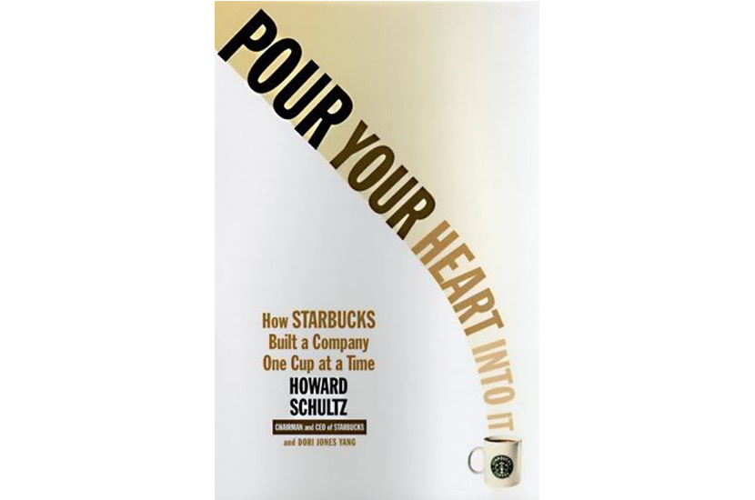 Pour Your Heart Into It: How Starbucks Built a Company One Cup at a Time (Howard Schultz)